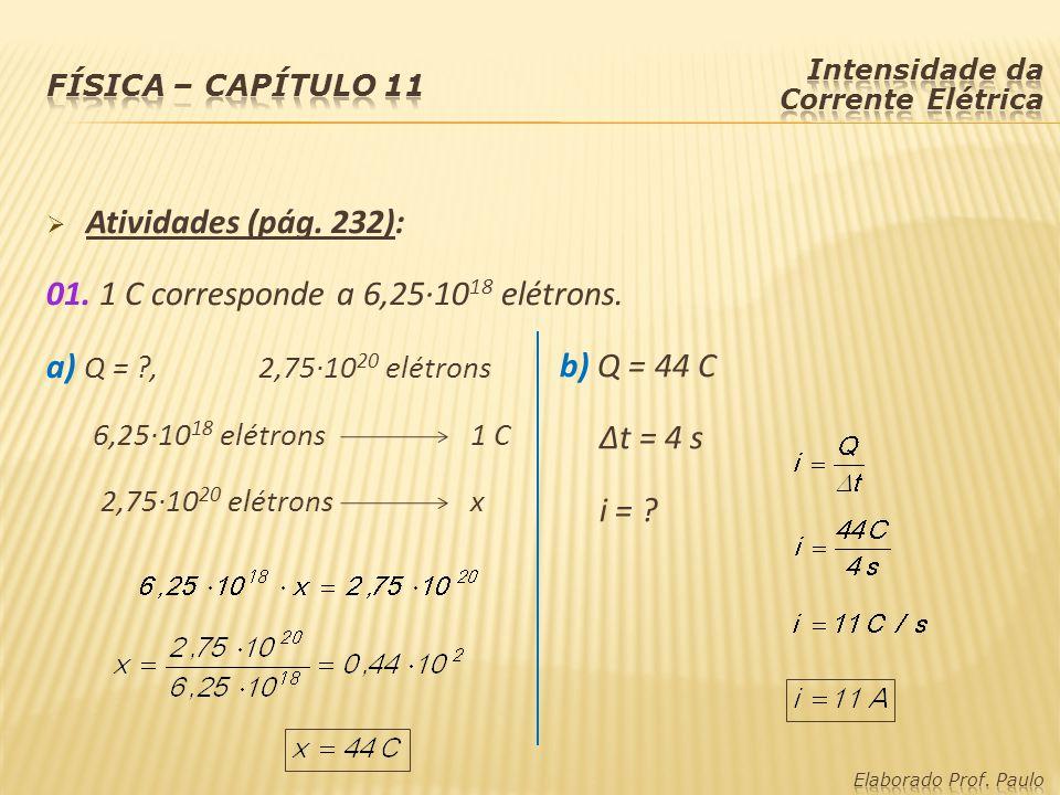 01. 1 C corresponde a 6,25·1018 elétrons. a) Q = , 2,75·1020 elétrons