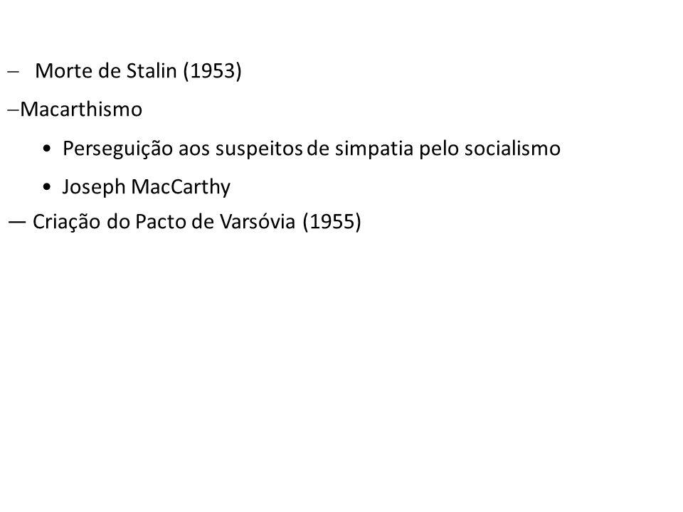 Morte de Stalin (1953) Macarthismo. Perseguição aos suspeitos de simpatia pelo socialismo. Joseph MacCarthy.