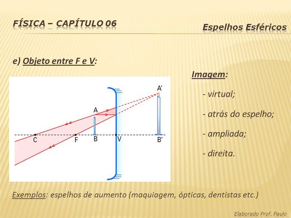 e) Objeto entre F e V: Imagem: - virtual; - atrás do espelho;