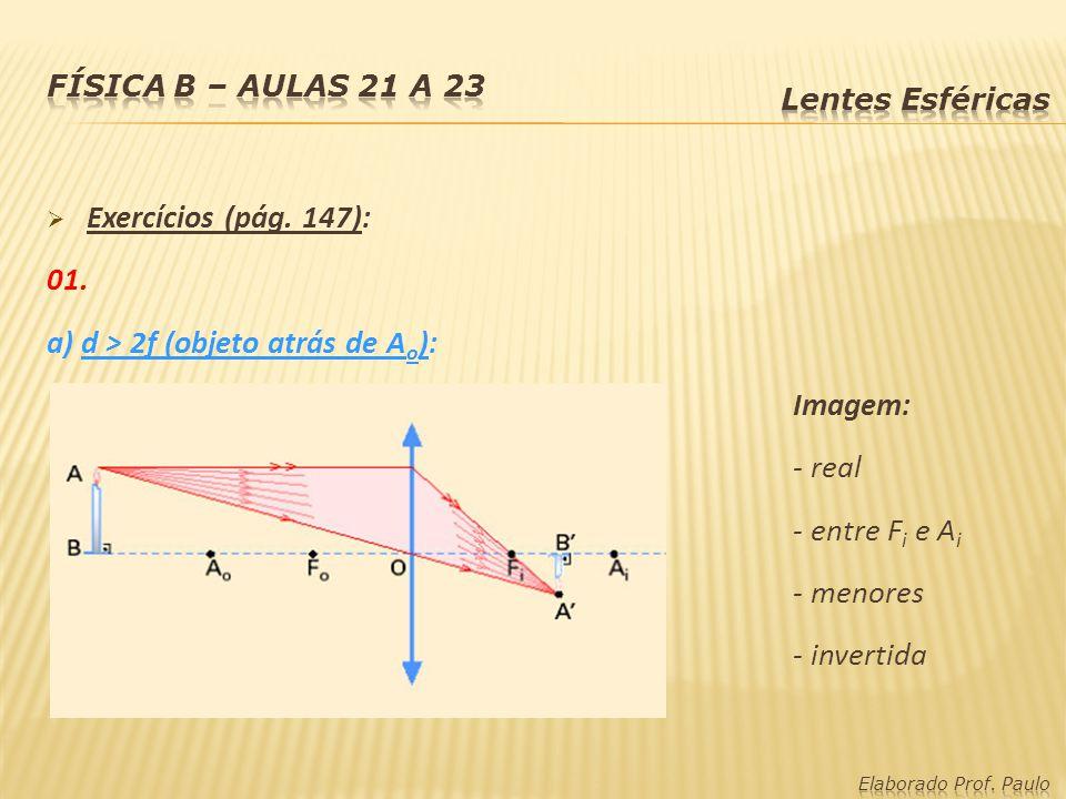 a) d > 2f (objeto atrás de Ao): Imagem: - real - entre Fi e Ai