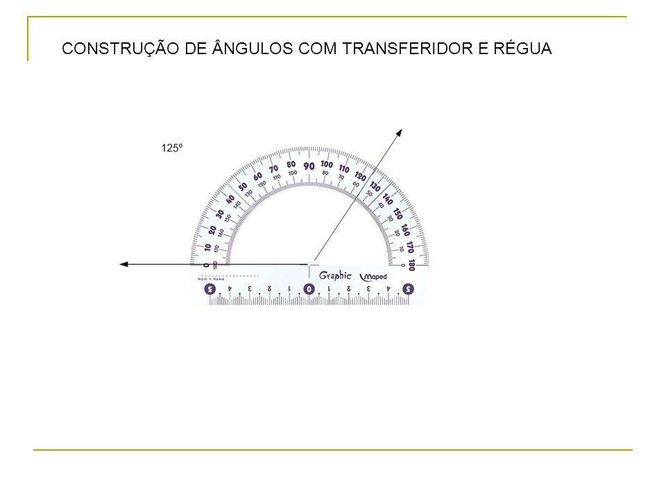 CONSTRUÇÃO DE ÂNGULOS COM TRANSFERIDOR E RÉGUA