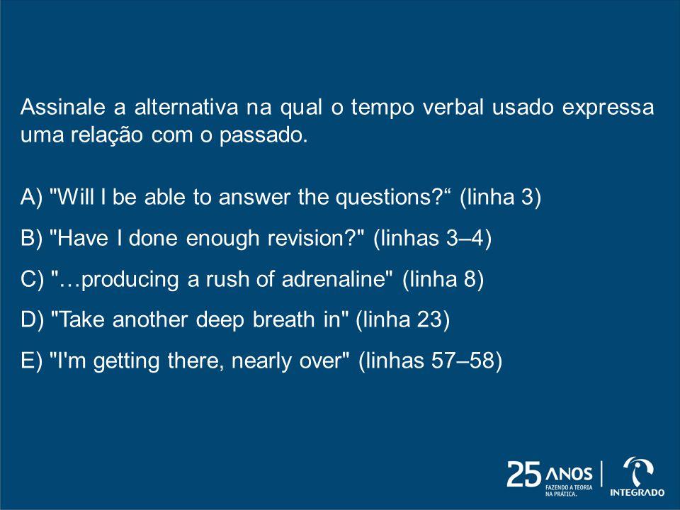 Assinale a alternativa na qual o tempo verbal usado expressa uma relação com o passado.