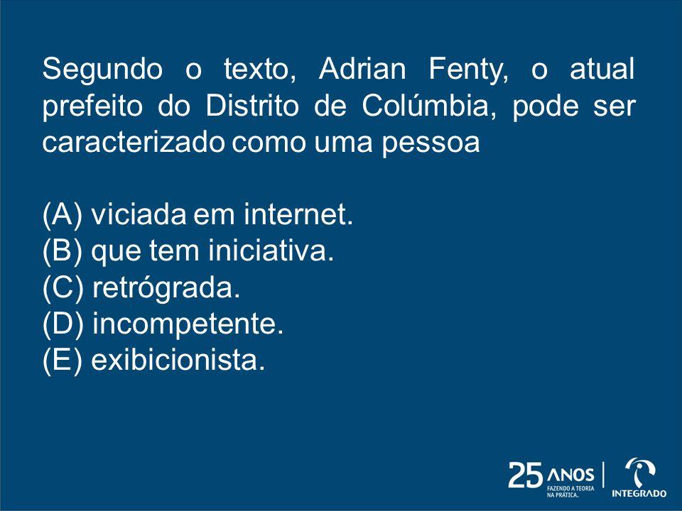 Segundo o texto, Adrian Fenty, o atual prefeito do Distrito de Colúmbia, pode ser caracterizado como uma pessoa