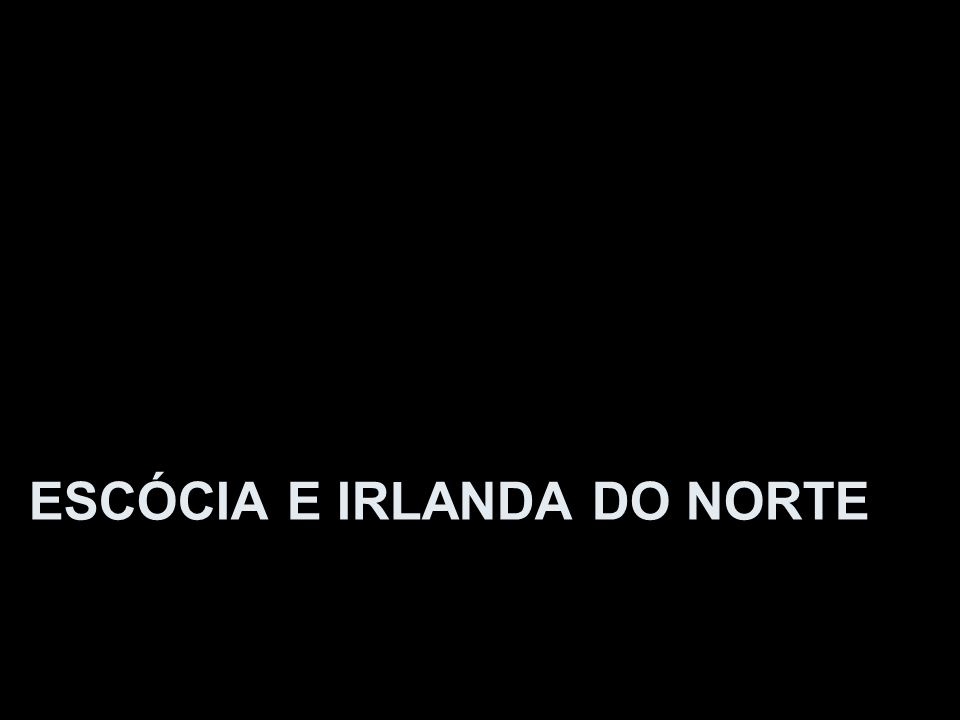 ESCÓCIA E IRLANDA DO NORTE