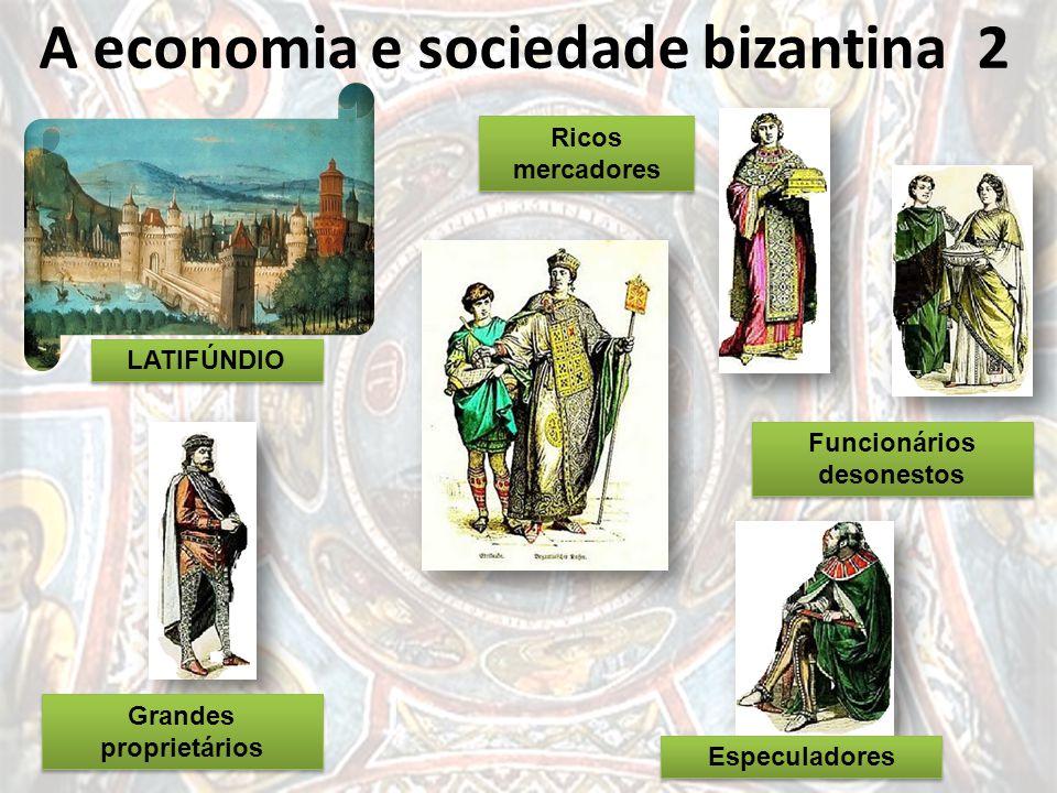 A economia e sociedade bizantina 2 Grandes proprietários