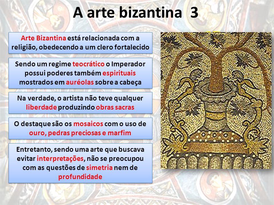 A arte bizantina 3 Arte Bizantina está relacionada com a religião, obedecendo a um clero fortalecido.