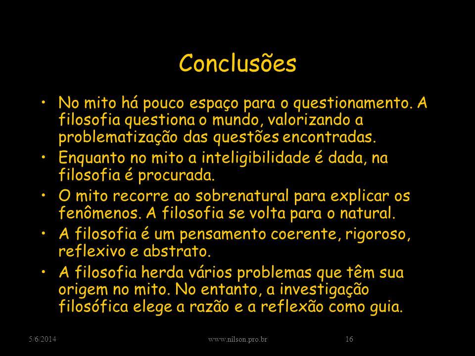 Conclusões No mito há pouco espaço para o questionamento. A filosofia questiona o mundo, valorizando a problematização das questões encontradas.
