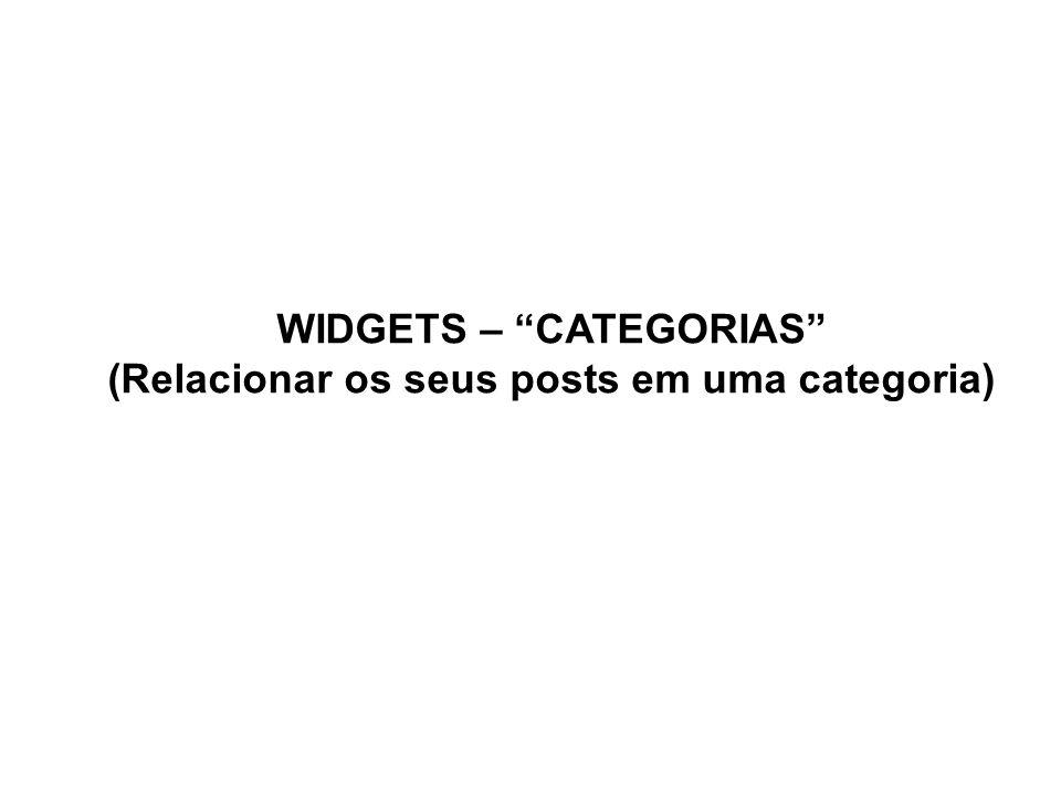 WIDGETS – CATEGORIAS (Relacionar os seus posts em uma categoria)