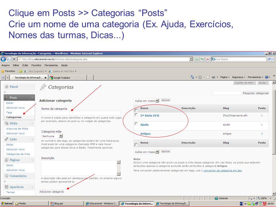 Clique em Posts >> Categorias Posts Crie um nome de uma categoria (Ex.