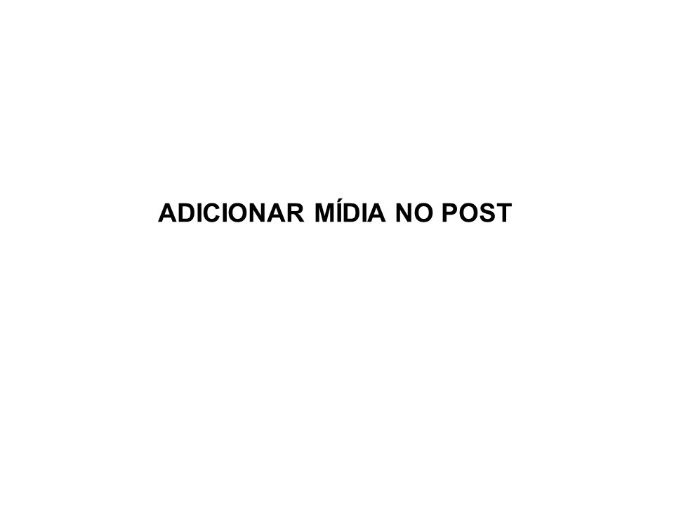 ADICIONAR MÍDIA NO POST