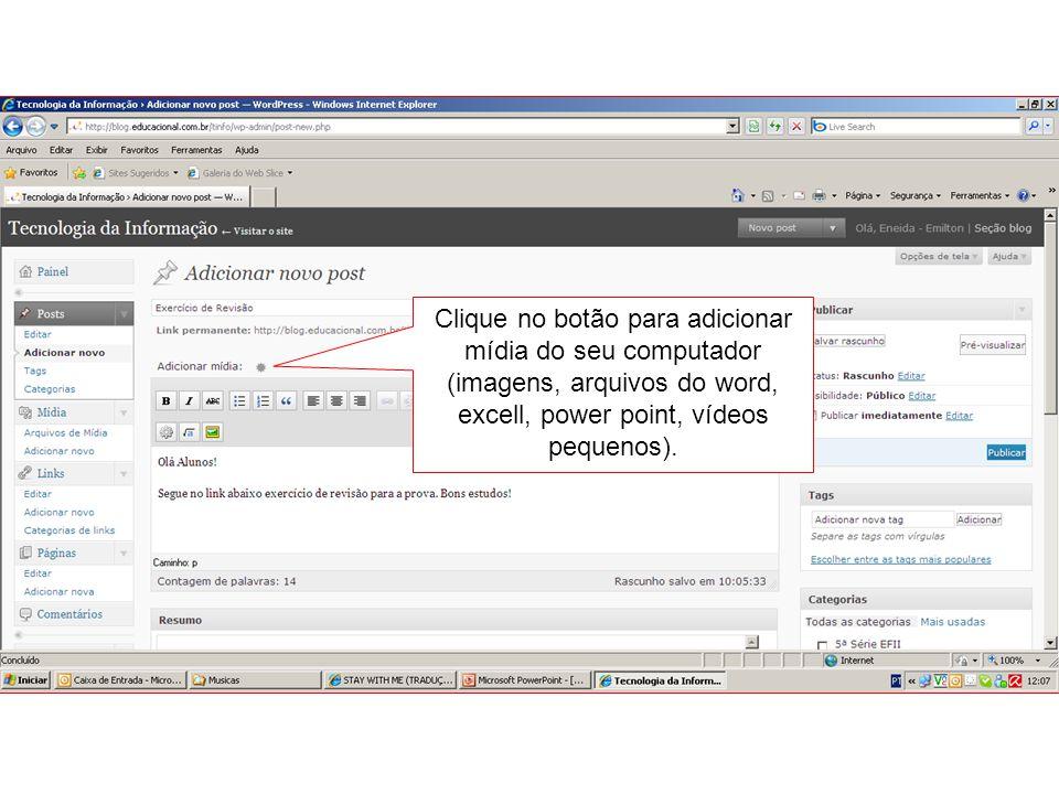 Clique no botão para adicionar mídia do seu computador (imagens, arquivos do word, excell, power point, vídeos pequenos).