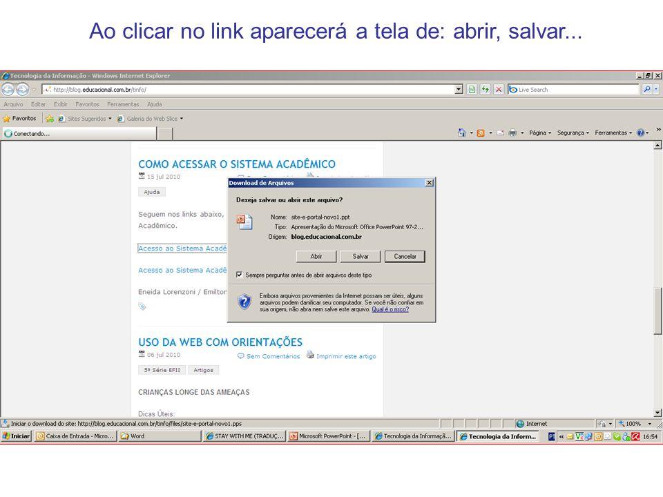 Ao clicar no link aparecerá a tela de: abrir, salvar...