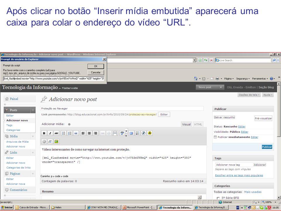 Após clicar no botão Inserir mídia embutida aparecerá uma caixa para colar o endereço do vídeo URL .
