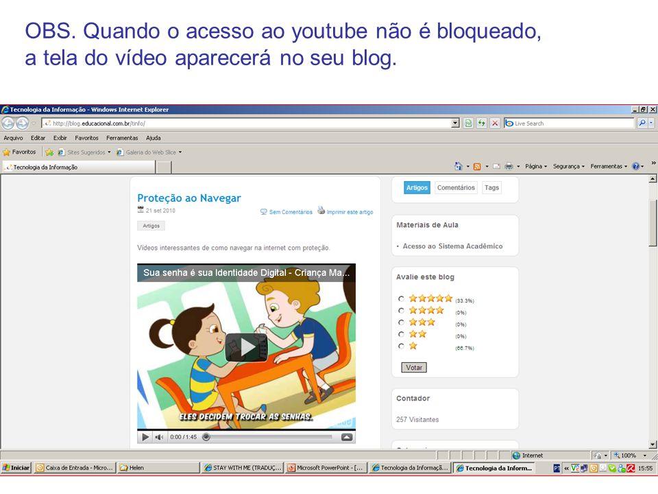 OBS. Quando o acesso ao youtube não é bloqueado, a tela do vídeo aparecerá no seu blog.