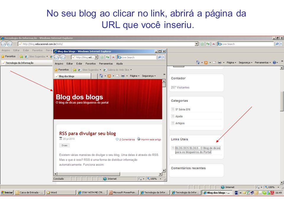 No seu blog ao clicar no link, abrirá a página da URL que você inseriu.