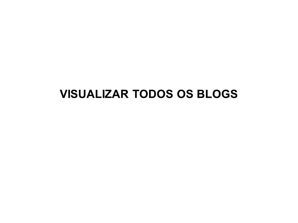 VISUALIZAR TODOS OS BLOGS