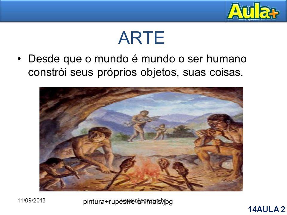 ARTE Desde que o mundo é mundo o ser humano constrói seus próprios objetos, suas coisas. 11/09/2013.