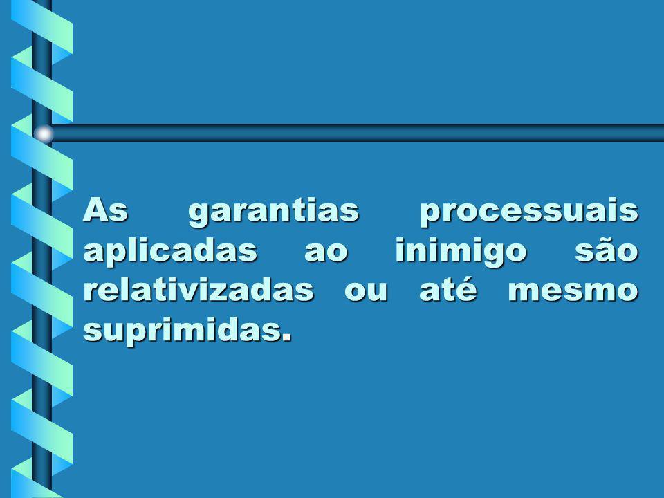 As garantias processuais aplicadas ao inimigo são relativizadas ou até mesmo suprimidas.