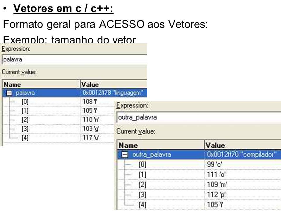 Vetores em c / c++: Formato geral para ACESSO aos Vetores: Exemplo: tamanho do vetor