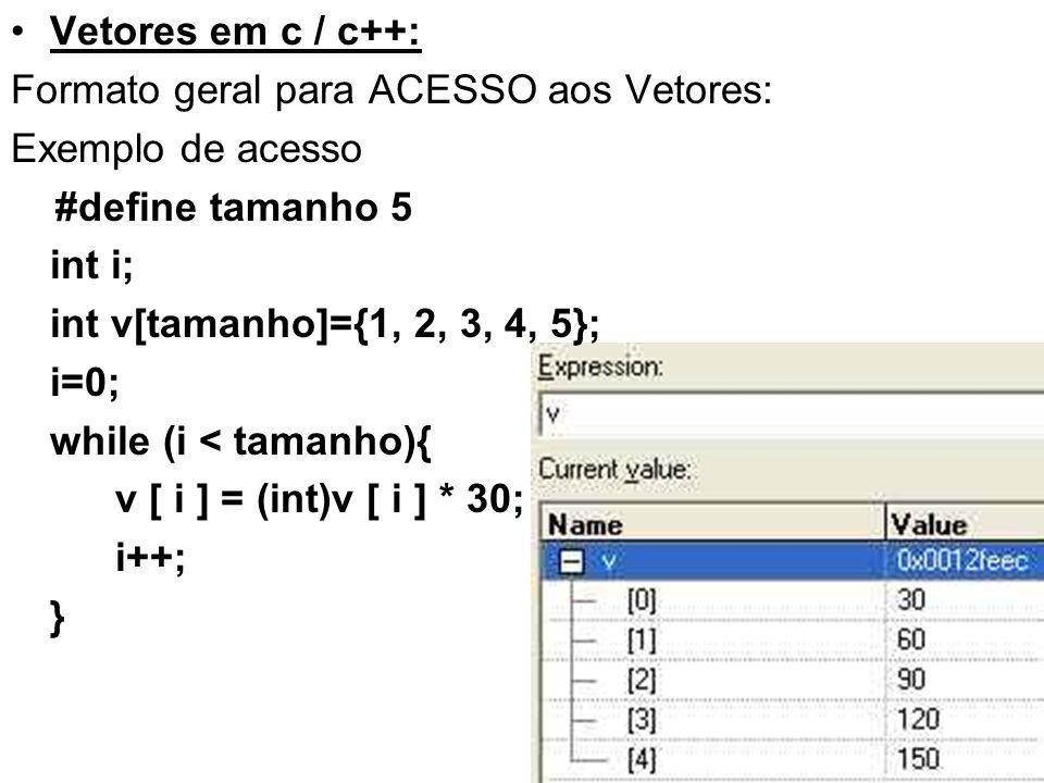 Vetores em c / c++: Formato geral para ACESSO aos Vetores: Exemplo de acesso. #define tamanho 5. int i;