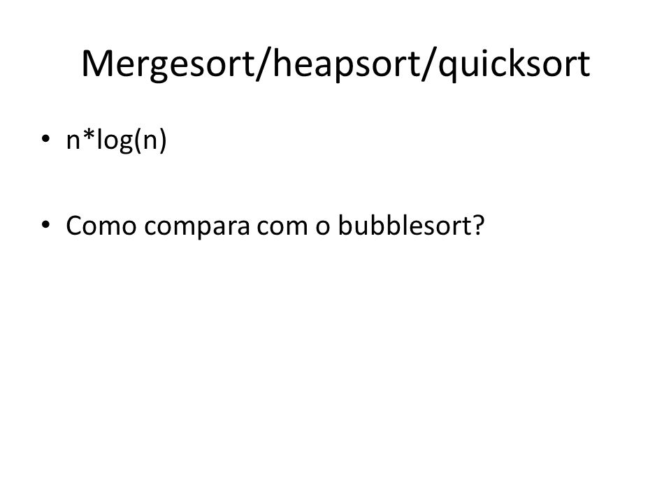 Mergesort/heapsort/quicksort