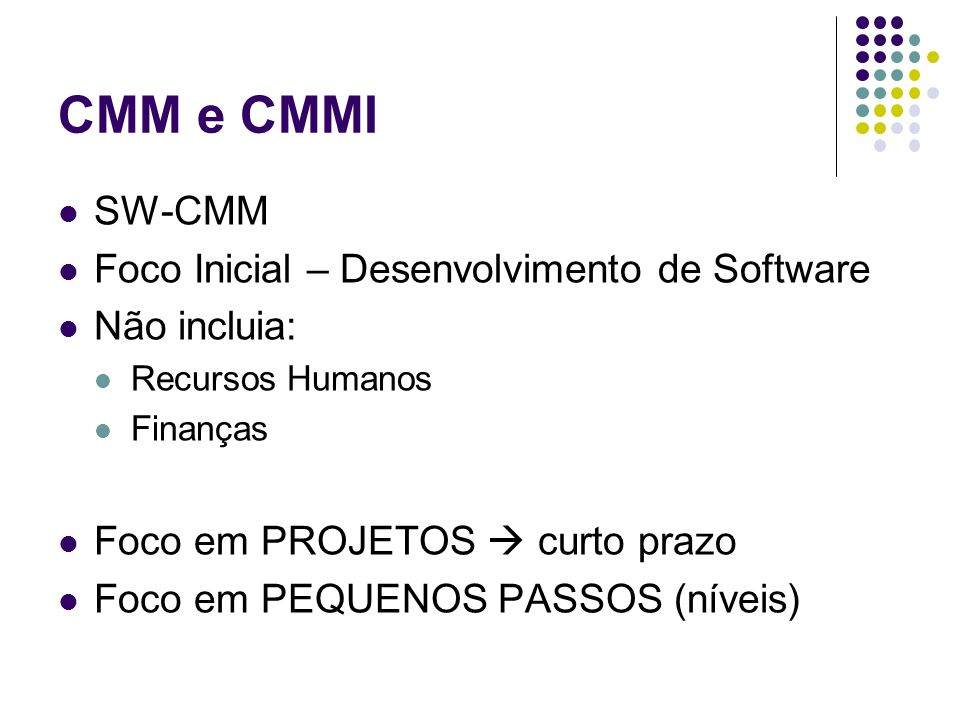 CMM e CMMI SW-CMM Foco Inicial – Desenvolvimento de Software