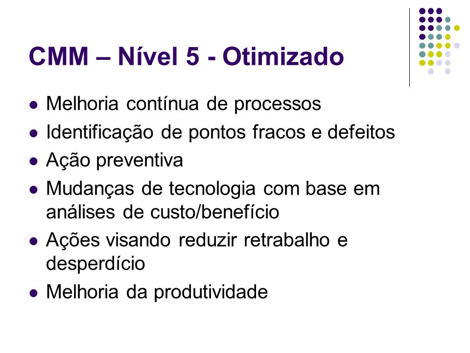 CMM – Nível 5 - Otimizado Melhoria contínua de processos