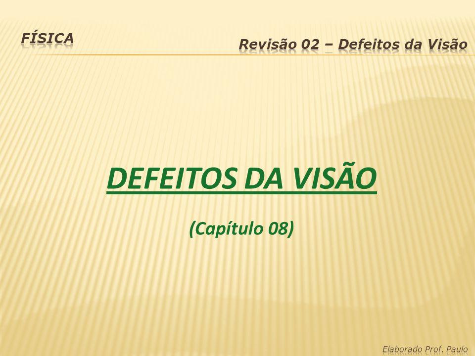 DEFEITOS DA VISÃO (Capítulo 08) Física Revisão 02 – Defeitos da Visão