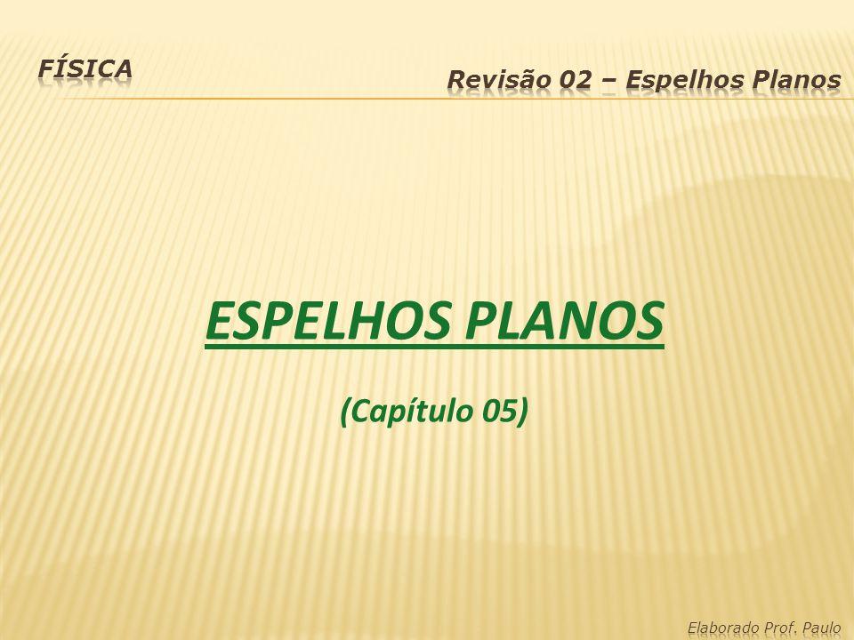 ESPELHOS PLANOS (Capítulo 05) Física Revisão 02 – Espelhos Planos