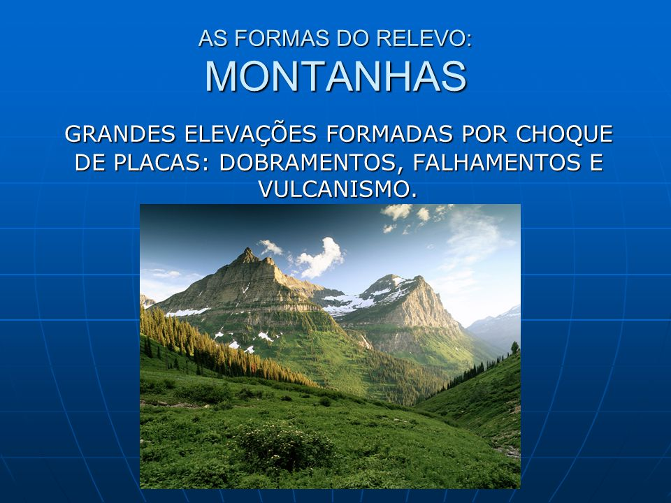 AS FORMAS DO RELEVO: MONTANHAS