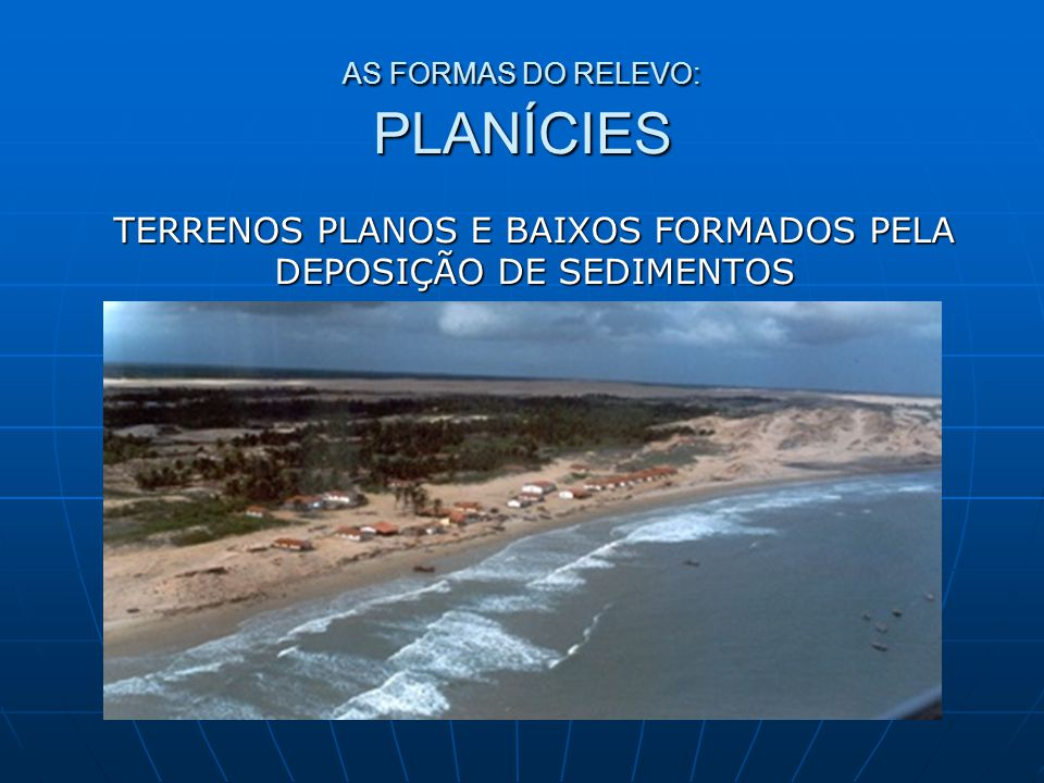 AS FORMAS DO RELEVO: PLANÍCIES
