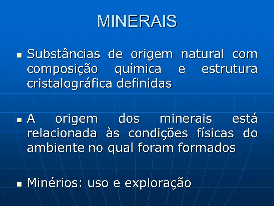 MINERAIS Substâncias de origem natural com composição química e estrutura cristalográfica definidas.