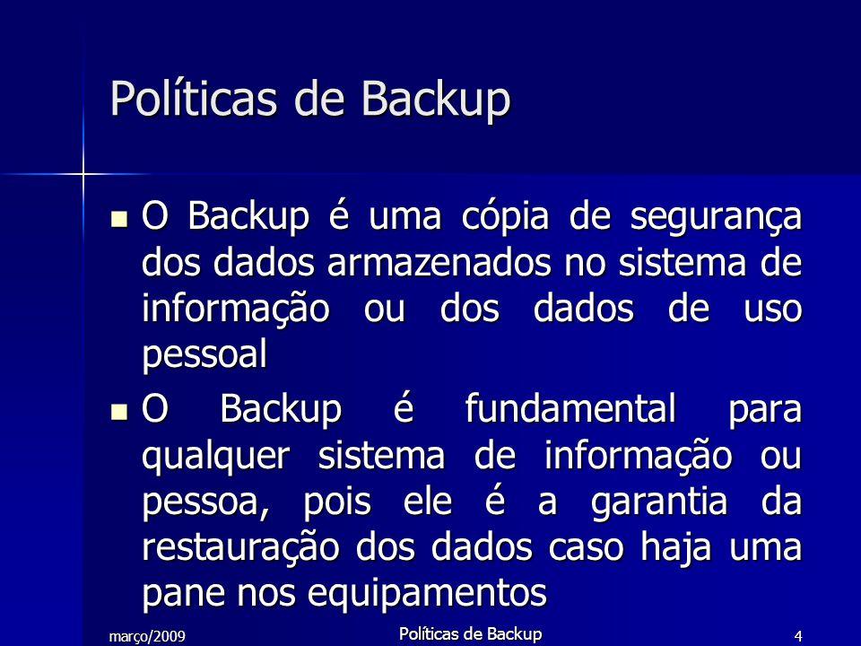 Políticas de Backup O Backup é uma cópia de segurança dos dados armazenados no sistema de informação ou dos dados de uso pessoal.