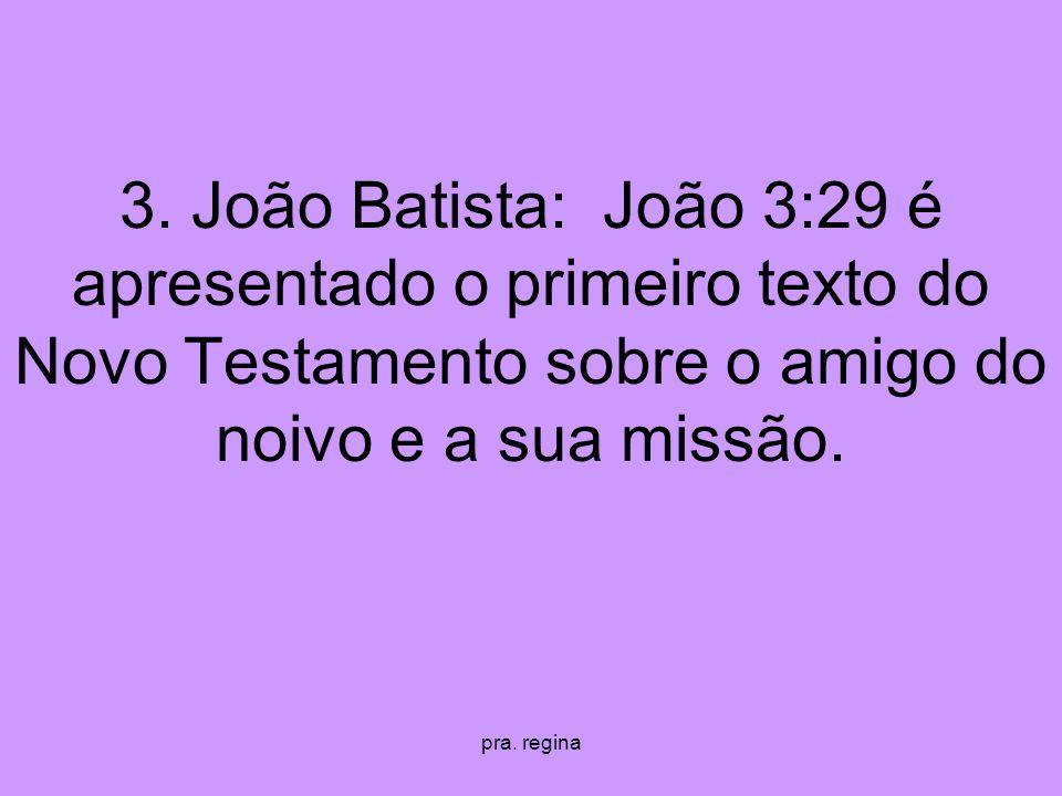 3. João Batista: João 3:29 é apresentado o primeiro texto do Novo Testamento sobre o amigo do noivo e a sua missão.