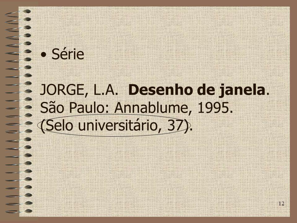 Série JORGE, L. A. Desenho de janela. São Paulo: Annablume, 1995