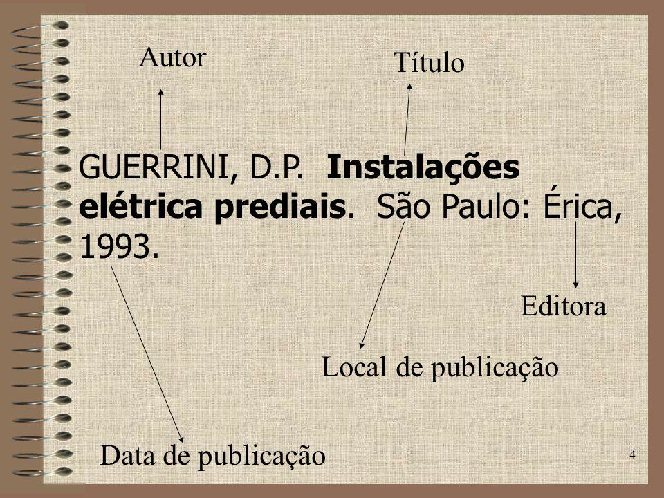 GUERRINI, D.P. Instalações elétrica prediais. São Paulo: Érica, 1993.