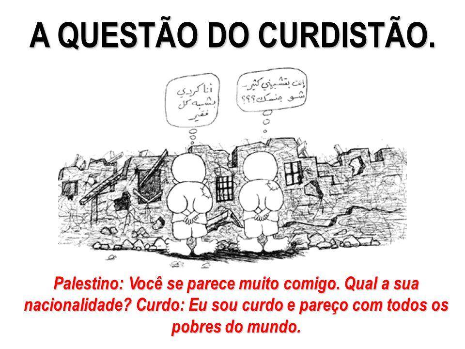 A QUESTÃO DO CURDISTÃO. Palestino: Você se parece muito comigo.
