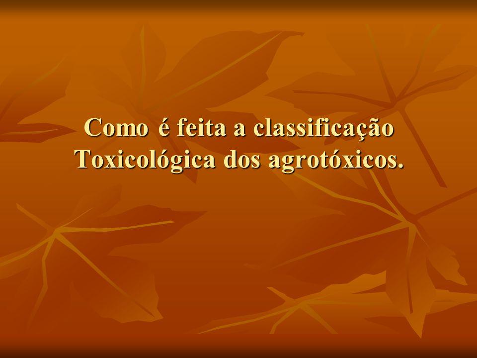 Como é feita a classificação Toxicológica dos agrotóxicos.