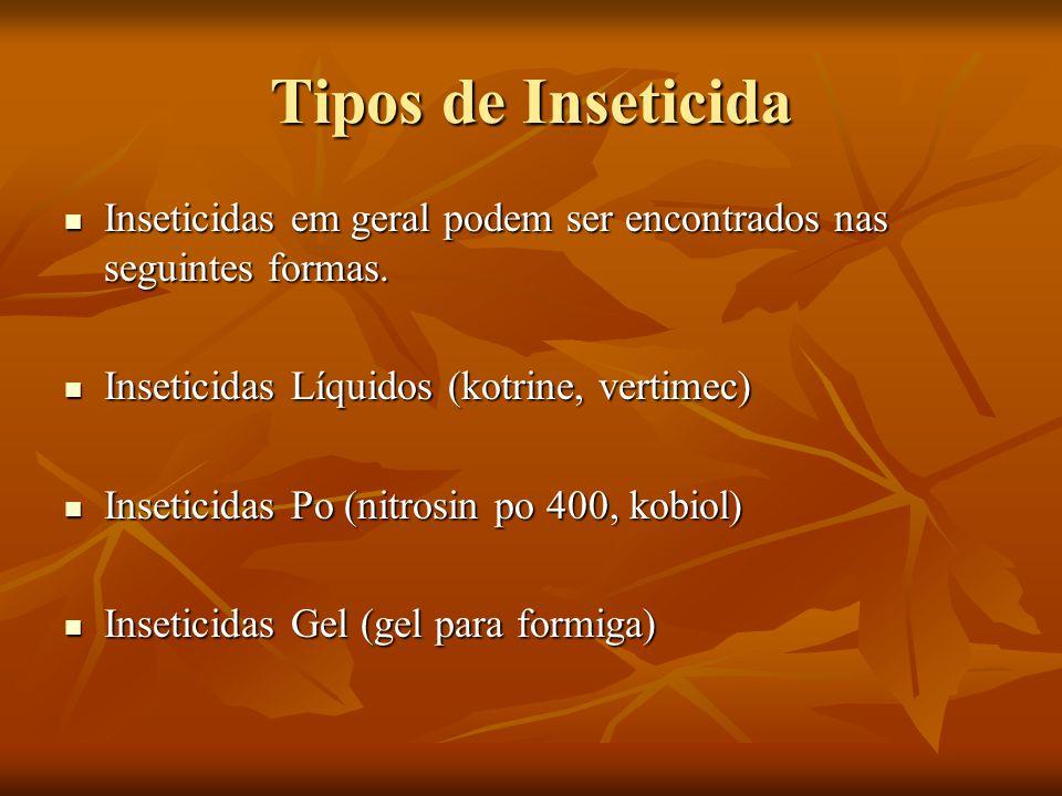 Tipos de Inseticida Inseticidas em geral podem ser encontrados nas seguintes formas. Inseticidas Líquidos (kotrine, vertimec)