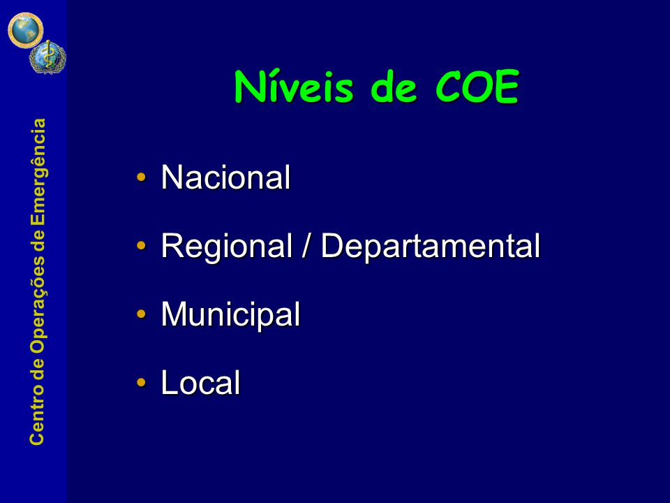 Níveis de COE Nacional Regional / Departamental Municipal Local