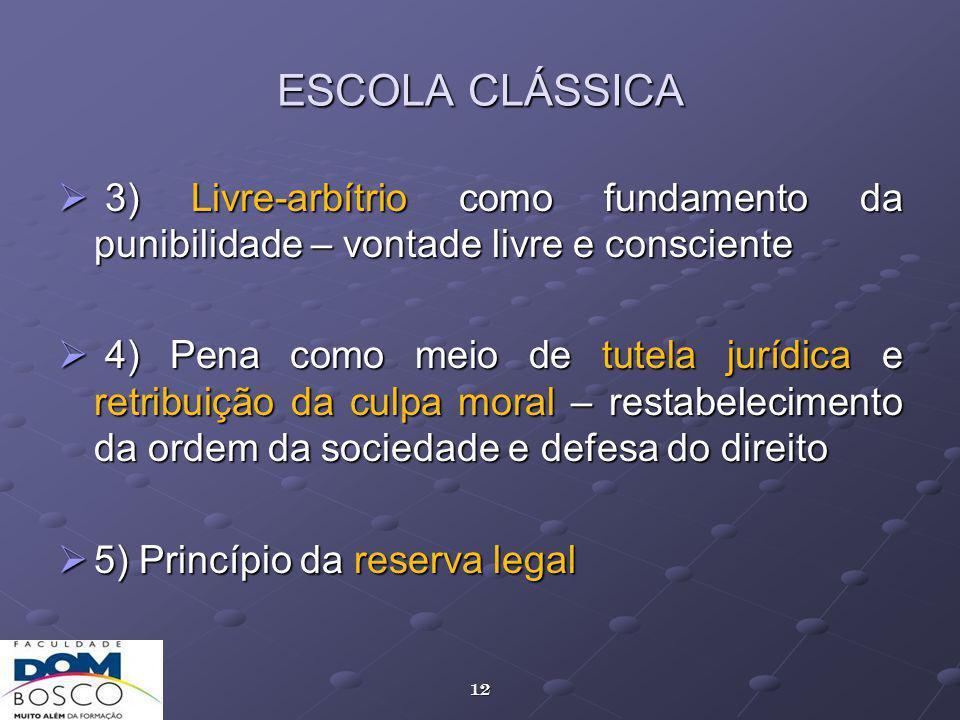 ESCOLA CLÁSSICA 3) Livre-arbítrio como fundamento da punibilidade – vontade livre e consciente.