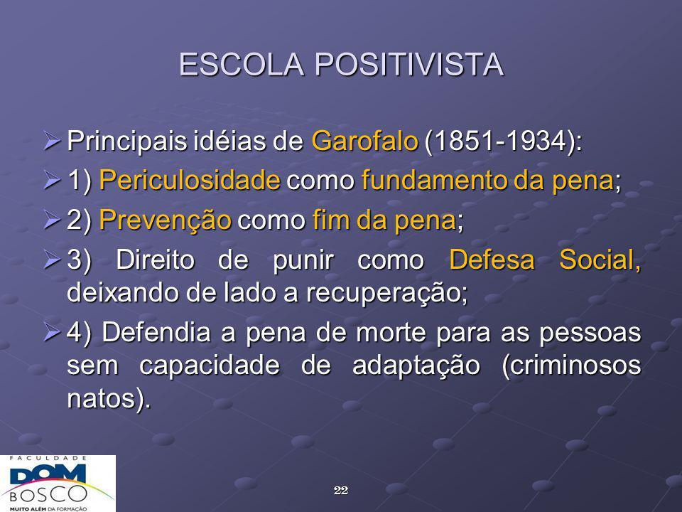 ESCOLA POSITIVISTA Principais idéias de Garofalo (1851-1934):
