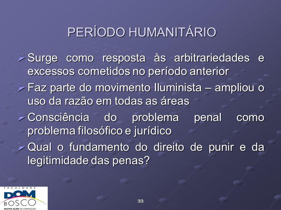 PERÍODO HUMANITÁRIO Surge como resposta às arbitrariedades e excessos cometidos no período anterior.