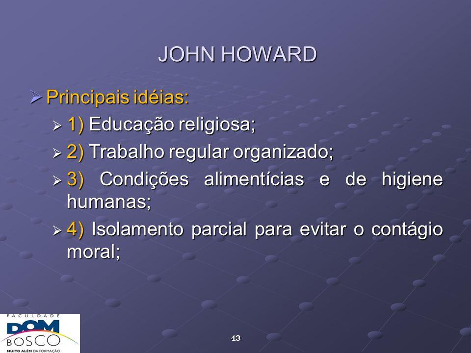 JOHN HOWARD Principais idéias: 1) Educação religiosa;