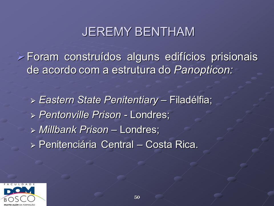 JEREMY BENTHAM Foram construídos alguns edifícios prisionais de acordo com a estrutura do Panopticon: