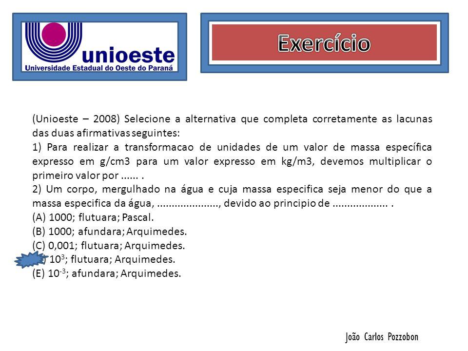 Exercício (Unioeste – 2008) Selecione a alternativa que completa corretamente as lacunas das duas afirmativas seguintes: