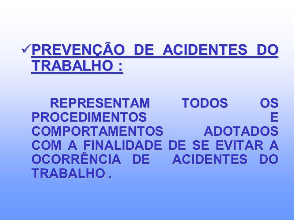 PREVENÇÃO DE ACIDENTES DO TRABALHO :