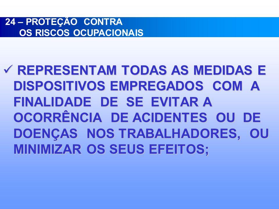 24 – PROTEÇÃO CONTRA OS RISCOS OCUPACIONAIS