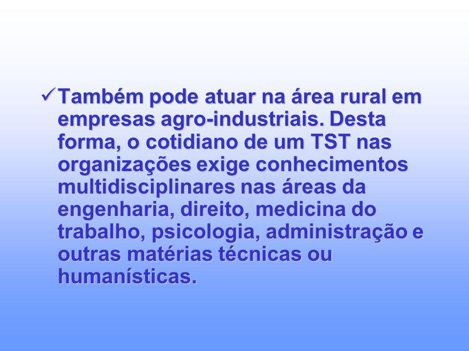 Também pode atuar na área rural em empresas agro-industriais