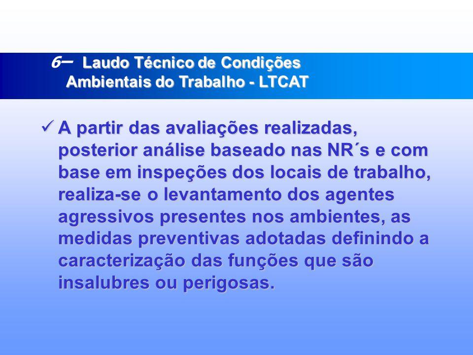 6– Laudo Técnico de Condições Ambientais do Trabalho - LTCAT